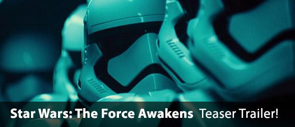 Star Wars: Episode VII - The Force Awakens Teaser Trailer!